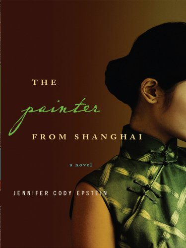 The Painter from Shanghai: A Novel by [Jennifer Cody Epstein]