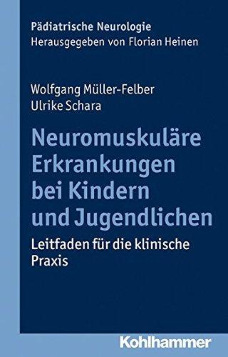 Neuromuskuläre Erkrankungen bei Kindern und Jugendlichen: Leitfaden für die klinische Praxis (Pädiatrische Neurologie) by Wolfgang Müller-Felber (2015-03-11)