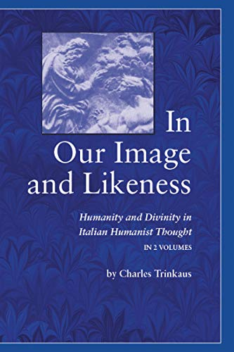 In Our Image and Likeness: Humanity and Divinity in Italian Humanist Thought: Humanity & Divinity Italian Humanist Tho