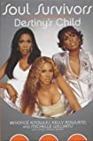 Soul Survivors : The Official Autobiography of Destiny s Child by Beyonce & Rowland, Kelly & will Knowles (2002-05-03)
