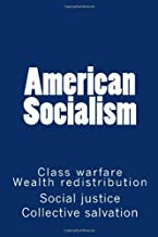 American Socialism: Class warfare. Social justice. Wealth redistribution. Collective salvation + much more.