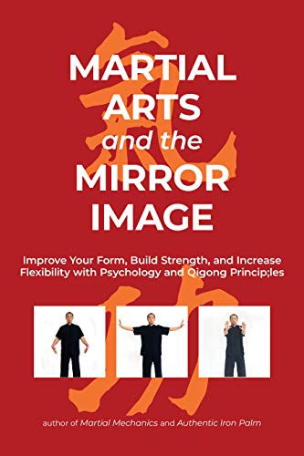 Martial Arts and the Mirror Image: Improve Your Form, Build Strength, and Increase Flexibility with Psychology and Qigong Principles