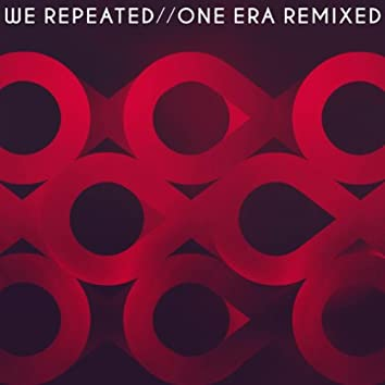 We Repeated / One Era Remixed