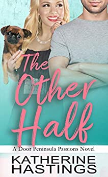 The Other Half: An Opposites Attract Romantic Comedy (Door Peninsula Passions Book 1) by [Katherine Hastings]