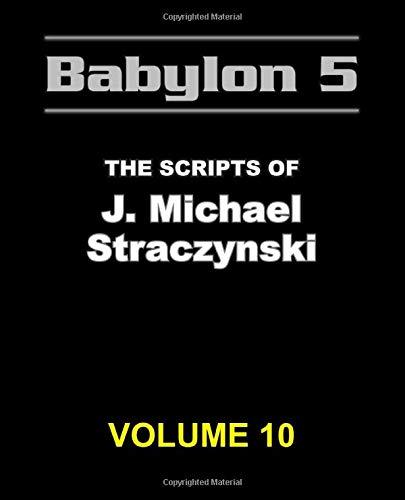 Babylon 5 - The Scripts of J. Michael Straczynski Volume 10