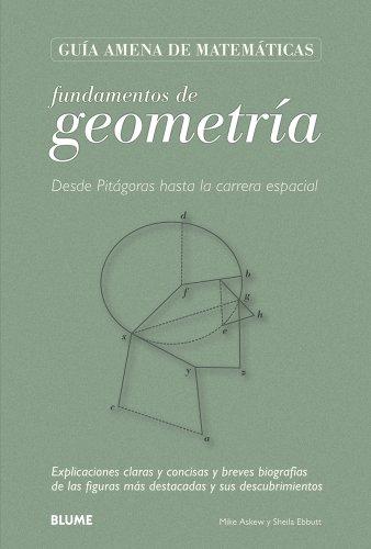 Guía Matemáticas. Geometría: Desde Pitágoras hasta la carrera espacial. Explicaciones claras y concisas y breves biografías de las figuras más destacadas y sus descubrimientos.