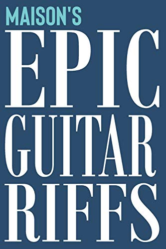 Maison's Epic Guitar Riffs: 150 Page Personalized Notebook for Maison with Tab Sheet Paper for Guitarists. Book format:  6 x 9 in (Epic Guitar Riffs Journal, Band 867)