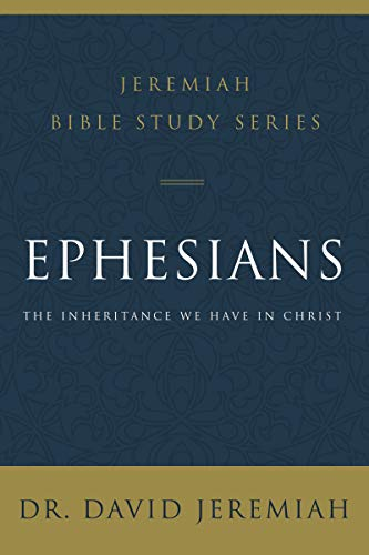 Ephesians: The Inheritance We Have in Christ (Jeremiah Bible Study Series)