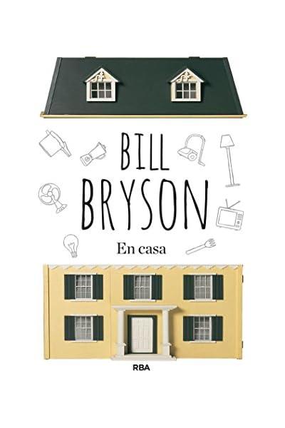En casa: Una breve historia de la vida privada (DIVULGACIÓN) eBook: Bryson, Bill, Murillo, Isabel: Amazon.es: Tienda Kindle