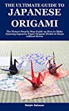 THE ULTIMATE GUIDE TO JAPANESE ORIGAMI: The Picture Step by Step Guide on How to Make Amazing Japanese Paper Origami Model at Home without Stress (English Edition)