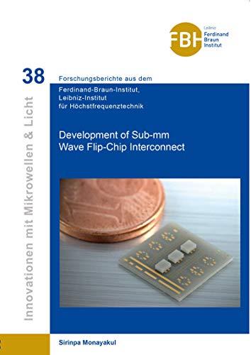 Development of Sub-mm Wave Flip-Chip Interconnect (Innovationen mit Mikrowellen und Licht / Forschungsberichte aus dem Ferdinand-Braun-Institut für Höchstfrequenztechnik) (English Edition)