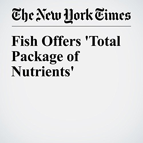 Fish Offers 'Total Package of Nutrients' cover art