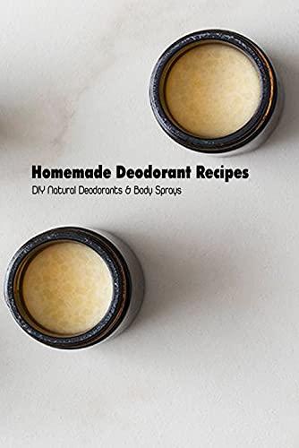 Homemade Deodorant Recipes: DIY Natural Deodorants & Body Sprays: Deodorant Making (English Edition)