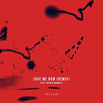 Save Me Now (feat. Nathan Brumley) [ULLLIIK Remix]