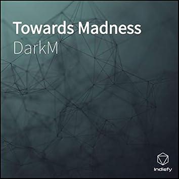 Towards Madness