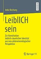 LeiblICH sein: Zur Konstitution leiblich-raeumlicher Identitaet aus neo-phaenomenologischer Perspektive