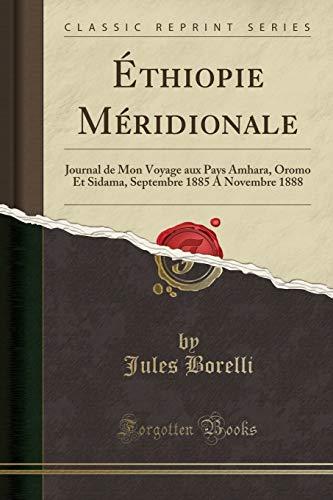 Éthiopie Méridionale: Journal de Mon Voyage aux Pays Amhara, Oromo Et Sidama, Septembre 1885 A Novembre 1888 (Classic Reprint)