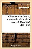 Chroniques Médicales, Extraites Du Montpellier Médical: Janvier, Octobre, Novembre, Décembre 1866-Janvier 1867