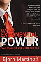 Develop Exponential Power: Stop Chasing It And Let It Chase You