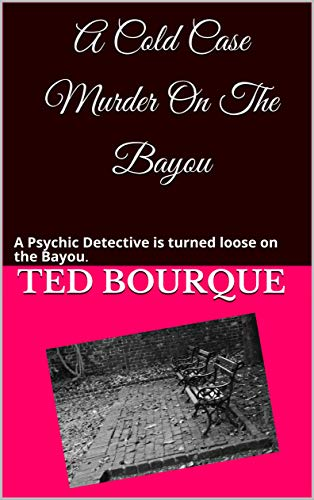 A Cold Case Murder On The Bayou: A Psychic Detective is turned loose on the Bayou.