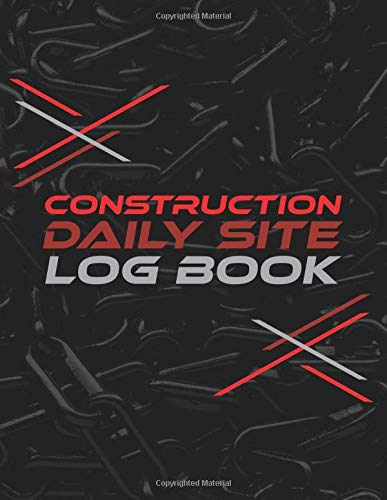Construction Daily Site Log Book: Construction Daily Report to Monitor Work Schedule & Progress, Manpower Matter, Equipment & Maintenance and Safety & ... Supervisor; Construction Journal Notebook