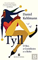 Tyll. O Rei, o Cozinheiro e o Bobo (Portuguese Edition)