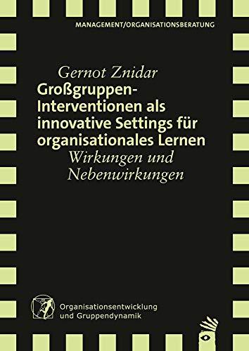 Großgruppeninterventionen als innovative Settings für organisationales Lernen: Wirkungen und Nebenwirkungen (Verlag für systemische Forschung)
