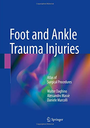 Foot and Ankle Trauma Injuries: Atlas of Surgical Procedures