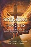 Speaking in Tongues: Enjoying Intimacy With God Through Tongues and Interpretation