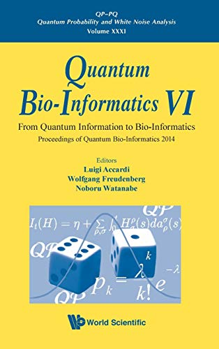 Quantum Bio-Informatics VI: From Quantum Information to Bio-Informatics: Proceedings of Quantum Bio-Informatics 2014 - The QBIC Workshop 2014 (QP-PQ: ... and White Noise Analysis, Band 31)