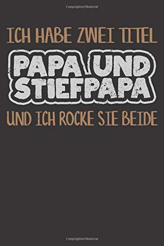 Ich Habe Zwei Titel Papa Und Stiefpapa Und Ich Rocke Sie Beide: Notebook For Fathers
