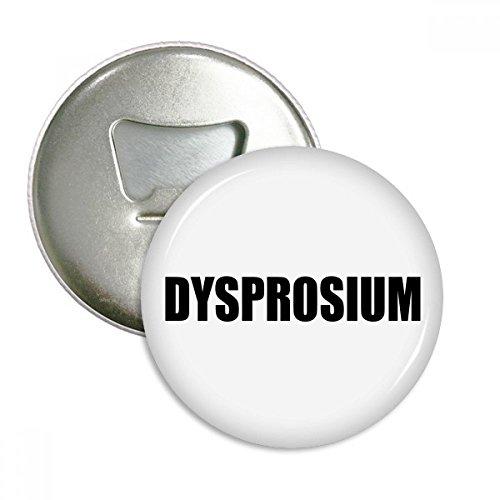 Dysprosium Element Nombre Qumica, Abridor de botellas redondo, imn de nevera, 3 piezas de regalo
