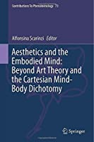 Aesthetics and the Embodied Mind: Beyond Art Theory and the Cartesian Mind-Body Dichotomy (Contributions To Phenomenology) by Unknown(2014-11-25)