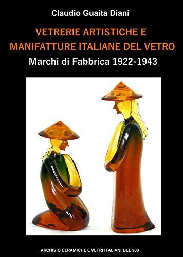 VETRERIE ARTISTICHE E MANIFATTURE ITALIANE DEL VETRO: Marchi di Fabbrica 1922-1943 (Arte, cinema e fotografia)