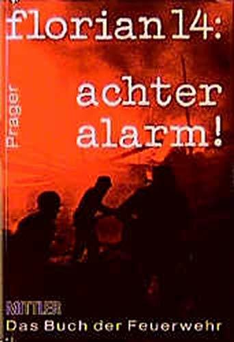 Florian 14: Achter alarm! - Das Buch der Feuerwehr