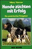 Hunde züchten mit Erfolg : e. prakt. Ratgeber / Hilary Harmar. [Aus d. Engl. übers. von Vreny Wenger-Fischer]
