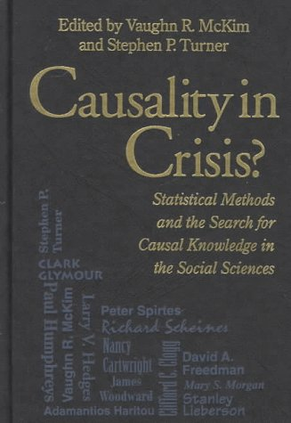 Causality in Crisis?: Statistical Methods and the Search for Causal Knowledge in the Social Sciences (Studies in Science and the Humanities from the ... for Science, tEchnology, and Values, Vol 4)