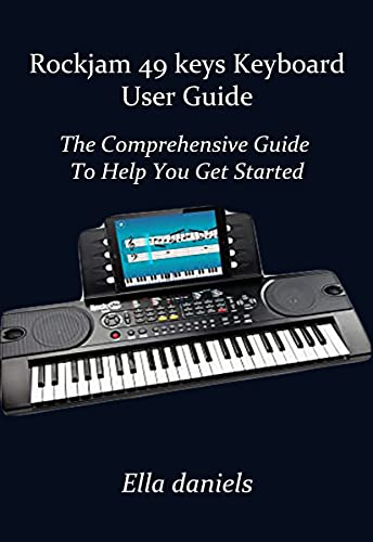 Rockjam 49 Keys Keyboard User Guide: The Comprehensive Guide To Help You Get Started (English Edition)