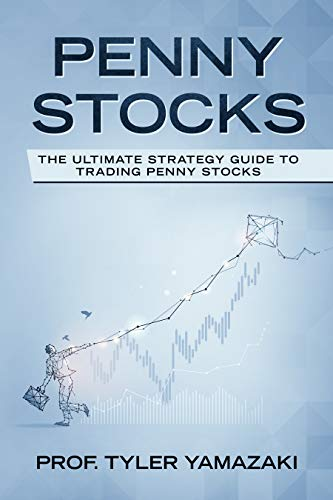 Penny Stocks: The Ultimate Strategy Guide to Trading Penny Stocks (Trading for Beginners Book 6) (English Edition)