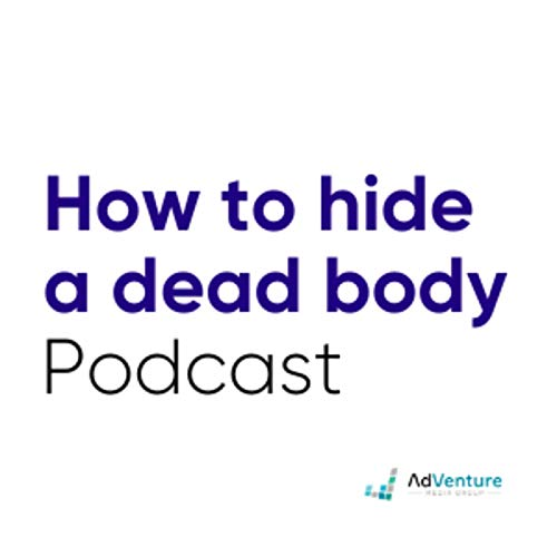How to Hide a Dead Body Podcast By AdVenture Media cover art