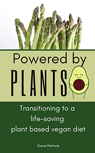 Powered By Plants: Transitioning to a life-saving plant based vegan diet (English Edition)