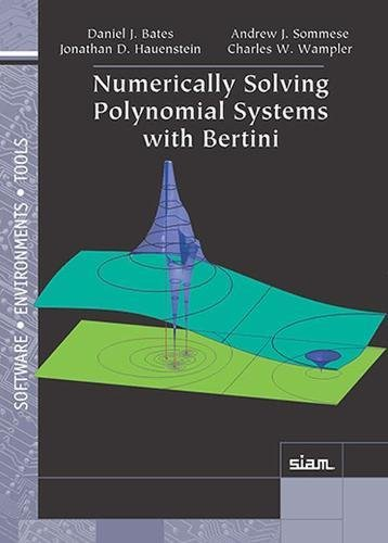 Numerically Solving Polynomial Systems with Bertini (Software, Environments and Tools, Band 25)