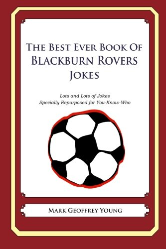 The Best Ever Book of Blackburn Rovers Jokes: Lots and Lots of Jokes Specially Repurposed for You-Know-Who