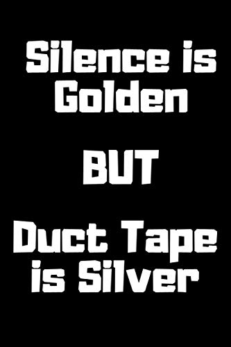 Silence is Golden BUT Duct Tape is Silver: Notebook For Sarcastic Women