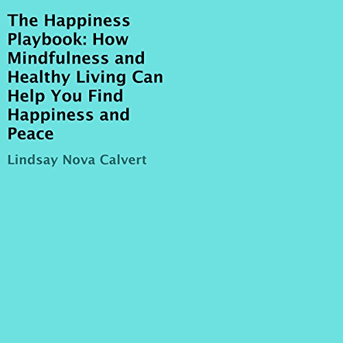 The Happiness Playbook: How Mindfulness and Healthy Living Can Help You Find Happiness and Peace audiobook cover art