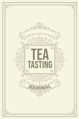 Tea Tasting Journal: Personal Diary of Favorite Tea Tasting, Review, and...