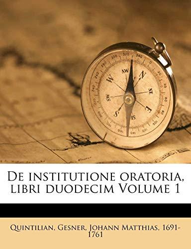 de Institutione Oratoria, Libri Duodecim Volume 1