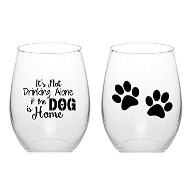 Its Not Drinking Alone If The Dog is Home Funny Stemless Wine Glass