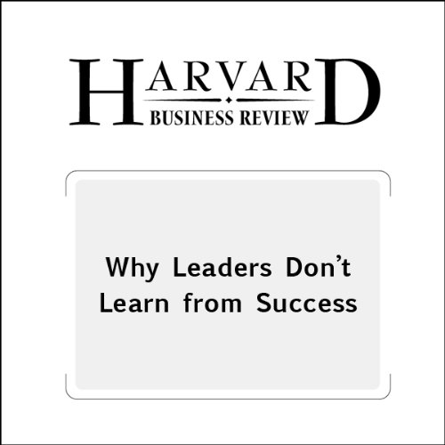 Why Leaders Don't Learn from Success (Harvard Business Review) cover art