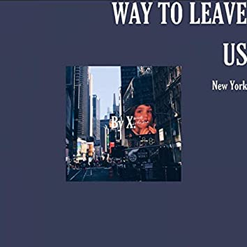 WAY TO LEAVE US x New York